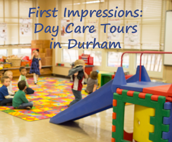 First Impressions: Day Care Tours in Durham